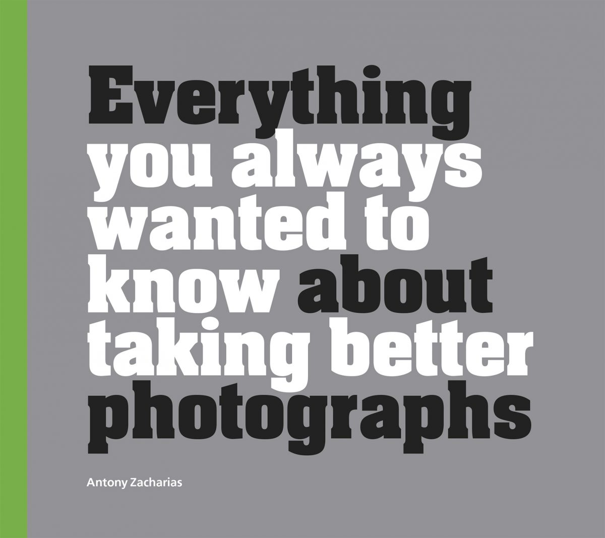 Antony Zacharias Antonyz photography book cover everything you always wanted to know about taking better photographs